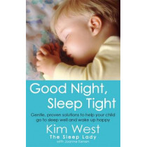 Good Night, Sleep Tight: Gentle, proven solutions to help your child sleep well and wake up happy by Kim West, 9780749942212