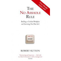 The No Asshole Rule: Building a Civilised Workplace and Surviving One That Isn't by Robert I. Sutton, 9780749954031