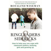 Ringleaders and Sidekicks: How to Help Your Son Cope with Classroom Politics, Bullying, Girls and Growing Up by Rosalind Wiseman, 9780749958251