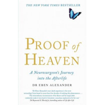 Proof of Heaven: A Neurosurgeon's Journey into the Afterlife by Dr. Eben Alexander, 9780749958794