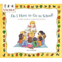 A First Look At: Starting School: Do I Have to Go to School? by Pat Thomas, 9780750252874