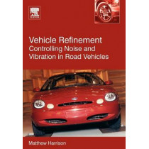 Vehicle Refinement: Controlling Noise and Vibration in Road Vehicles by Matthew Harrison, 9780750661294