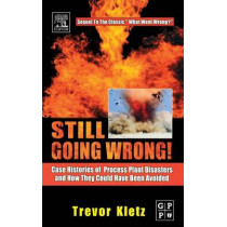 Still Going Wrong!: Case Histories of Process Plant Disasters and How They Could Have Been Avoided by Trevor A. Kletz, 9780750677097