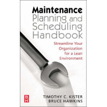 Maintenance Planning and Scheduling: Streamline Your Organization for a Lean Environment by Timothy C. Kister, 9780750678322
