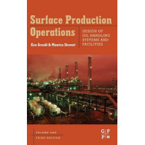 Surface Production Operations, Volume 1: Design of Oil Handling Systems and Facilities by Ken Arnold, 9780750678537