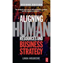 Aligning Human Resources and Business Strategy by Linda Holbeche, 9780750680172