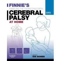 Finnie's Handling the Young Child with Cerebral Palsy at Home by Eva Bower, 9780750688109