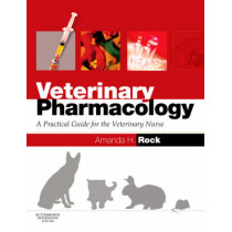 Veterinary Pharmacology: A Practical Guide for the Veterinary Nurse by Amanda Helen Rock, 9780750688628