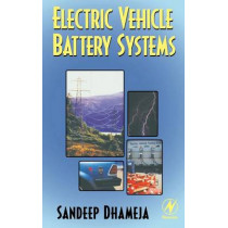 Electric Vehicle Battery Systems by Sandeep Dhameja, 9780750699167