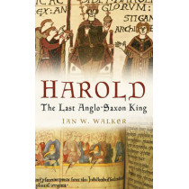 Harold: The Last Anglo-Saxon King by Ian W. Walker, 9780750937634