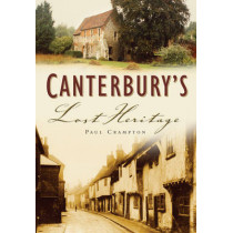 Canterbury's Lost Heritage by Dave Kindred, 9780750943192