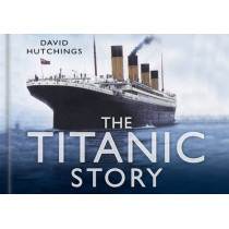 The Titanic Story by David Hutchings, 9780750948456