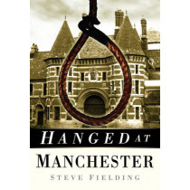 Hanged at Manchester by Steve Fielding, 9780750950527