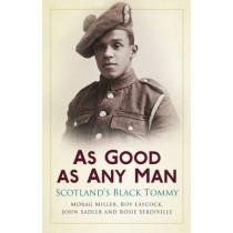 As Good as Any Man: Scotland's Black Tommy by John Sadler, 9780750953740