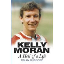 Kelly Moran: A Hell of a Life by Brian Burford, 9780750953887