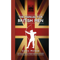 The Manual for British Men: 120 Manly Skills from British History by Chris McNab, 9780750959131