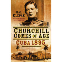 Churchill Comes of Age: Cuba 1895 by Hal Klepak, 9780750962254