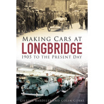 Making Cars at Longbridge: 1905 to the Present Day by Gillian Bardsley, 9780750965293