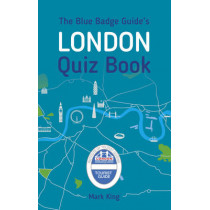 The Blue Badge Guide's London Quiz Book by Mark King, 9780750968232