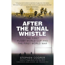 After the Final Whistle: The First Rugby World Cup and the First World War by Stephen Cooper, 9780750969994