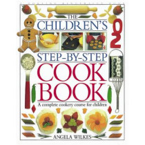 Children's Step-by-Step Cookbook: A Complete Cookery Course for Children by Angela Wilkes, 9780751351217