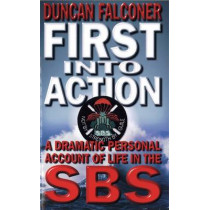 First Into Action: A Dramatic Personal Account of Life Inside the SBS by Duncan Falconer, 9780751531657