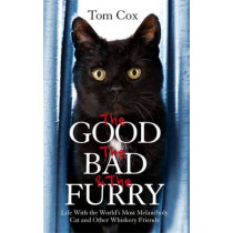 The Good, The Bad and The Furry: Life with the World's Most Melancholy Cat and Other Whiskery Friends by Tom Cox, 9780751552393