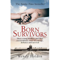 Born Survivors: The Sunday Times Bestseller by Wendy Holden, 9780751557411