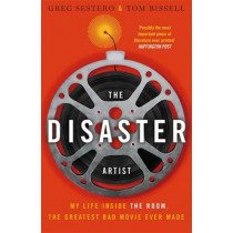 The Disaster Artist: My Life Inside The Room, the Greatest Bad Movie Ever Made by Greg Sestero, 9780751561876