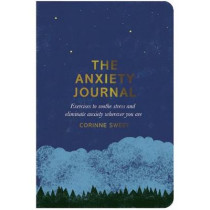 The Anxiety Journal: Exercises to soothe stress and eliminate anxiety wherever you are by Corinne Sweet, 9780752266275