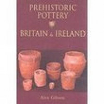 Prehistoric Pottery in Britain & Ireland by Alex Gibson, 9780752419305