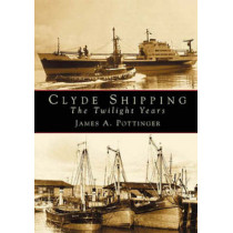 Clyde Shipping: The Twilight Years by James A. Pottinger, 9780752421384