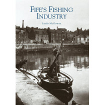 Fife's Fishing Industry by Linda McGowan, 9780752427959