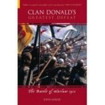 Clan Donald's Greatest Defeat: The Battle of Harlaw 1411 by John Sadler, 9780752433301
