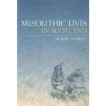 Mesolithic Lives in Scotland by Graeme Warren, 9780752434483