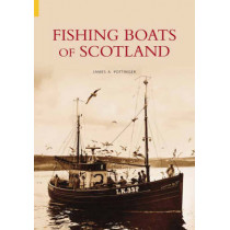Fishing Boats of Scotland by James A. Pottinger, 9780752434858