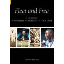Fleet & Free: A History of Birchfield Harriers Athletic Club by Gareth Rogers, 9780752435237