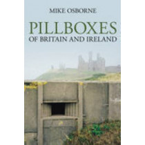 Pillboxes of Britain and Ireland by Mike Osborne, 9780752443294
