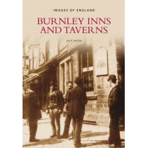 Burnley Inns & Taverns by Jack Nadin, 9780752444130