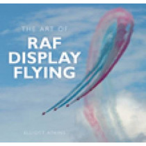 The Art of RAF Display Flying: A History by Elliot Atkins, 9780752445236