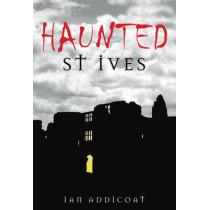 Haunted St Ives by Ian Michael Addicoat, 9780752445427