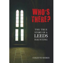 Who's There?: The True Story of a Leeds Haunting by Colette Shires, 9780752448084