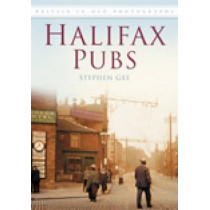 Halifax Pubs: Britain in Old Photographs by Stephen Gee, 9780752448114