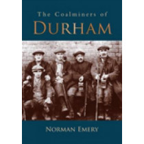 The Coalminers of Durham by Norman Emery, 9780752450421