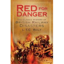 Red for Danger: The Classic History of British Railway Disasters by L. T. C. Rolt, 9780752451060