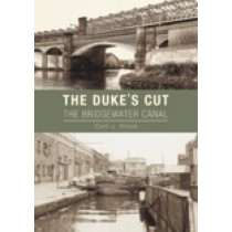 The Dukes Cut: The Bridgewater Canal by Cyril J. Wood, 9780752451114