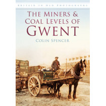 The Miners and Coal Levels of Gwent: Britain in Old Photographs by Colin Spencer, 9780752452517