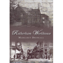 Rotherham Workhouse by Margaret Drinkall, 9780752452906