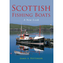 Scottish Fishing Boats: A New Look by James A. Pottinger, 9780752453040