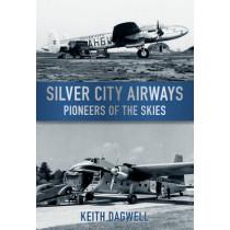 Silver City Airways: Pioneer of the Skies by Keith J. Dagwell, 9780752453620